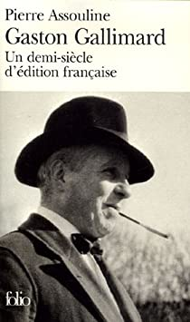 Gaston Gallimard : Un demi-siècle d'édition française par Assouline