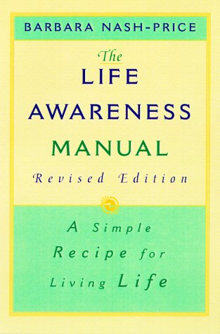 Read Online The Life Awareness Manual: A Simple Recipe for Living Life, Revised Edition PDF