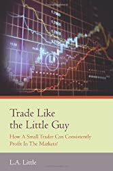 Trade Like the Little Guy: How a small trader can consistently profit in the markets!, Second Edition