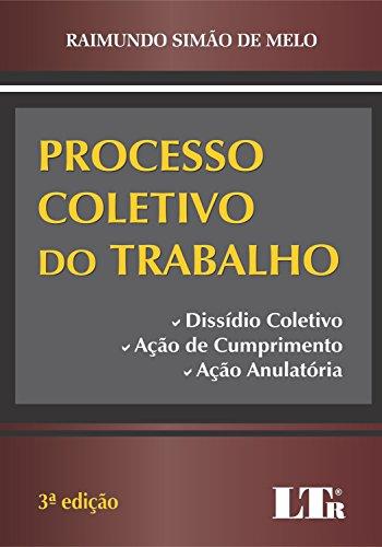 Processo Coletivo do Trabalho. Dissídio Coletivo, Ação de Cumprimento e Ação Anulatória