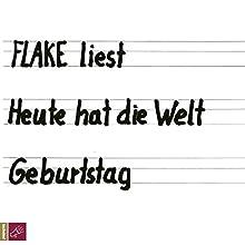 Heute hat die Welt Geburtstag Hörbuch von  Flake Gesprochen von:  Flake