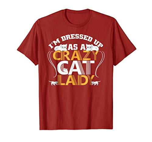 I'm Dressed Up As A Crazy Cat Lady Shirt Halloween Cool Gift -