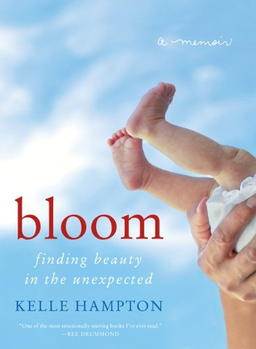 Image of Bloom: Finding Beauty in the Unexpected--A Memoir