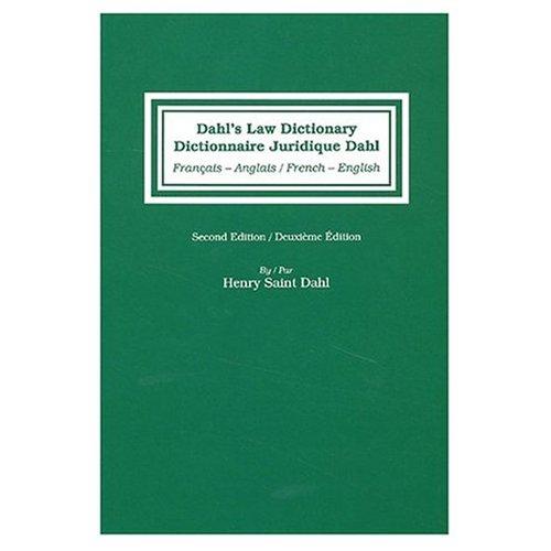 Dahl's Law Dictionary English to French and French to English (Dictionnaire Juridique Dahl Anglais Francais et Francais Anglais