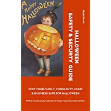 HALLOWEEN SAFETY & SECURTY GUIDE Keep Your Family, Community, Home and Business Safe for Halloween: BONUS: Includes a large collection of vintage Halloween postcard photos
