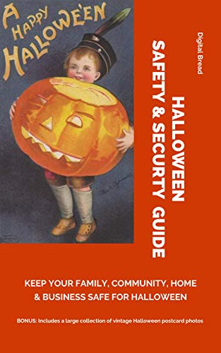 HALLOWEEN SAFETY & SECURTY GUIDE Keep Your Family, Community, Home and Business Safe for Halloween: BONUS: Includes a large collection of vintage Halloween postcard photos]()