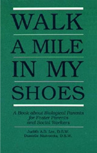 Walk a Mile in My Shoes: A Book About Biological Parents for Foster Parents and Social Workers