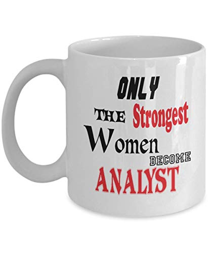 11oz White Mug Analyst Mug Gifts Only the Strongest Women Become Analyst Gift Idea for Special Present for The Best One,al7026a -