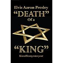 "Elvis Aaron Presley ""Death"" of a ""King"""