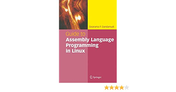 Guide to Assembly Language Programming in Linux: Sivarama P