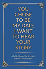 You Chose to Be My Dad; I Want to Hear Your Story: A Guided Journal for Stepdads to Share Their Life Story Paperback