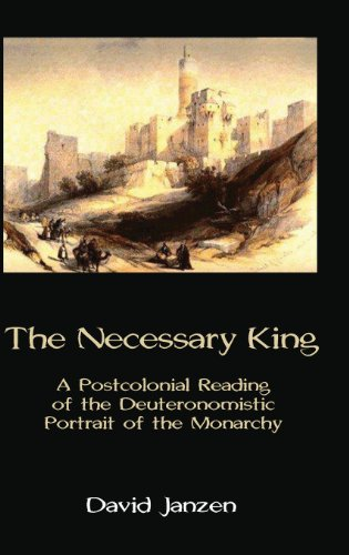 The Necessary King: A Postcolonial Reading of the Deuteronomistic Portrait of the Monarchy (Hebrew Bible Monographs)