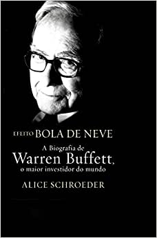 Efeito Bola de Neve: a Biografia de Warren Buffett, o