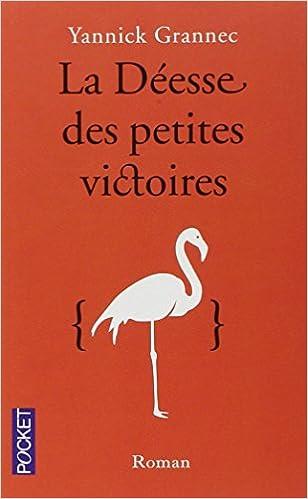 La Déesse des petites victoires - Yannick Grannec