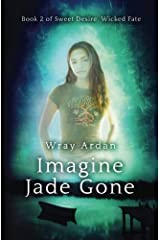 Imagine Jade Gone: Book 2 of Sweet Desire, Wicked Fate (Volume 2) Paperback