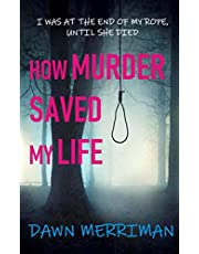 HOW MURDER SAVED MY LIFE: A terrifying psychological murder thriller