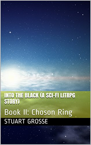 (Into the Black (A Sci-Fi LitRPG Story): Book II: Choson Ring)