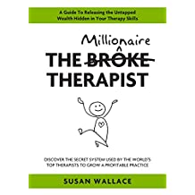 The Millionaire Therapist: Discover the Secret System Used by the World's Top Therapists to Grow a Profitable Practice