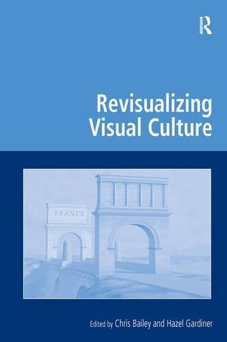 Revisualizing Visual Culture (Digital Research in the Arts and Humanities)
