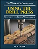 img - for Using the Drill Press: Techniques for Better Woodworking (The Workshop Companion) book / textbook / text book