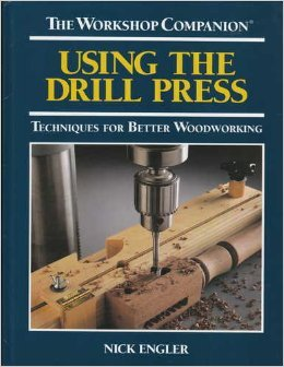 Using the Drill Press: Techniques for Better Woodworking (The Workshop Companion) (Best Woodworking Machinery Brands)