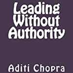 Leading Without Authority | Aditi Chopra