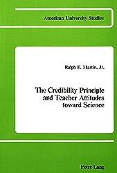 The Credibility Principle and Teacher Attitudes Toward Science (American University Studies, Series XIV, Education, Vol. 3)
