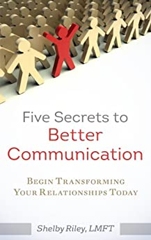 Five Secrets to Better Communication by [Riley LMFT, Shelby]