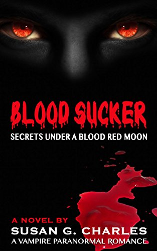 Book: Blood Sucker, Secrets Under a Blood Red Moon - A Vampire Paranormal Romance by Susan G Charles