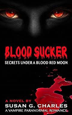 Vampire Romance: Blood Sucker, Secrets Under a Blood Red Moon: A Vampire Paranormal Romance