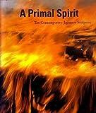 img - for Primal Spirit: Ten Contemporary Japanese Sculptors book / textbook / text book