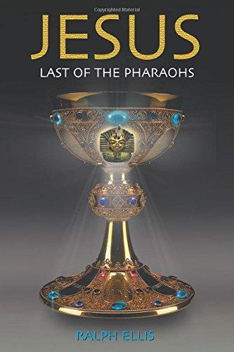 Jesus, Last of the Pharaohs: The Israelite pharaohs of Egypt (Egyptian Testament) (Volume 1)