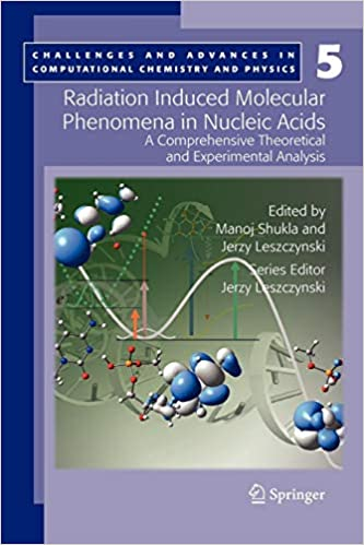 Radiation Induced Molecular Phenomena in Nucleic Acids: A Comprehensive Theoretical and Experimental Analysis (Challenges and Advances in Computational Chemistry and Physics) 9789048177974 Chemistry T at amazon