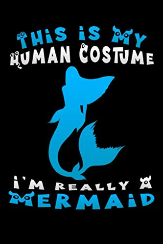 Is Halloween Horror Nights Really Scary (this is my human costume i'm really a mermaid: Lined Notebook / Diary / Journal To Write In 6