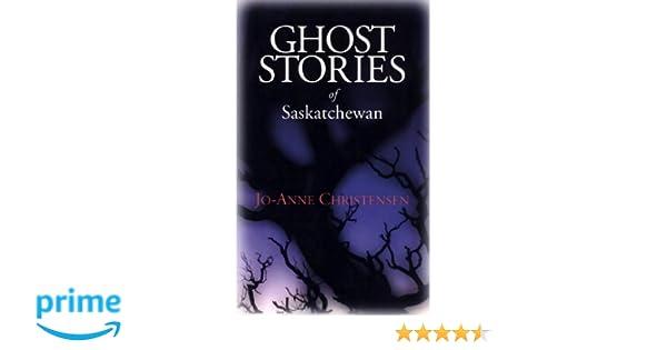 ghost stories of saskatchewan 3 christensen jo anne