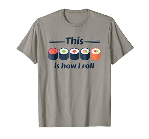 This is How I Roll (Sushi Rolls) I Love Sushi Tee