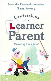Book Confessions of a Learner Parent: Parenting like a boss. (An inexperienced, slightly ineffectual boss.)