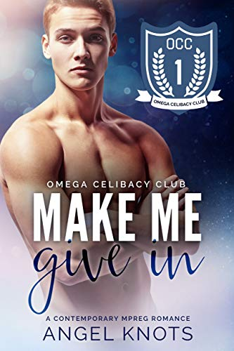 Make Me Give In (Omega Celibacy Club Book 1) by [Knots, Angel]