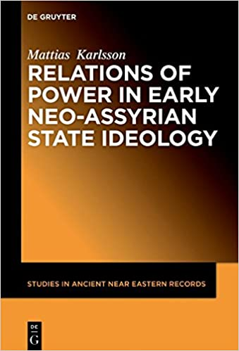 Relations of Power in Early Neo-Assyrian State Ideology (Studies in Ancient Near Eastern Records)