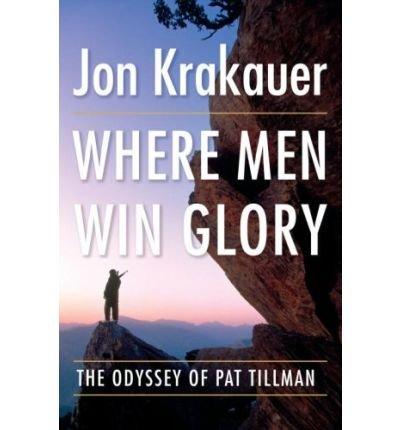 Where Men Win Glory: The Odyssey of Pat Tillman [Hardcover] [2009] (Author) Jon Krakauer