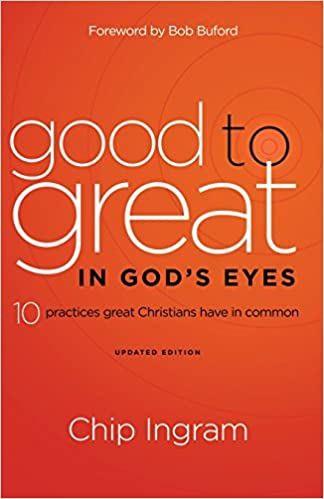 Good to Great in God's Eyes: 10 Practices Great Christians