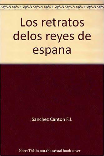Los retratos de los reyes de espana: Amazon.es: F J Sanchez Canton: Libros