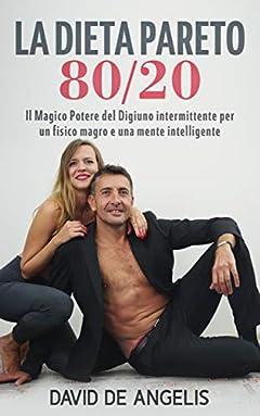La Dieta Pareto 80/20: Il Magico Potere del Digiuno intermittente per un fisico magro e una mente intelligente (Italian Edition)