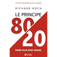 Le Principe 80/20: Faire plus avec moins. Édition 20e anniversaire revue et augmentée