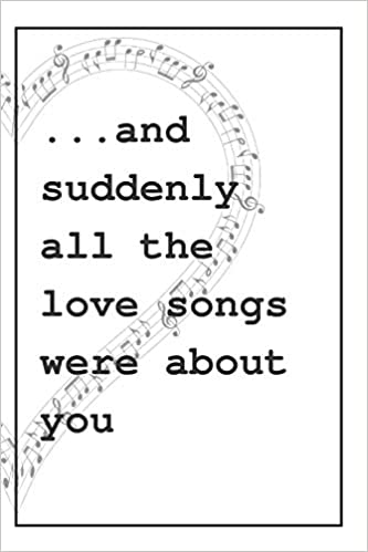 All The Love Songs Were About You Notebook: 1 Year
