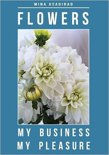 Flowers My Business My Pleasure Mina Asadirad 9780979828607