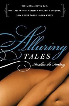Alluring Tales--Awaken the Fantasy by [Anna, Vivi, Sylvia Day, Delilah Devlin, Cathryn Fox, Myla Jackson, Lisa Renee Jones, Sasha White]