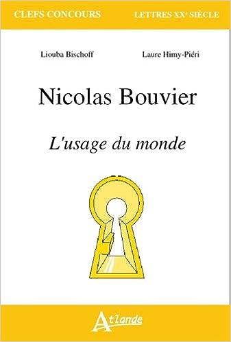 Nicolas Bouvier, Lusage du monde (Clefs Concours): Amazon.es: Liouba Bischoff, Laure Himy-Piéri: Libros en idiomas extranjeros