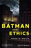 "Mark D. White, ""Batman and Ethics"" (Wiley Blackwell, 2019)"