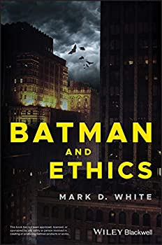 Batman and Ethics by Mark D. White
